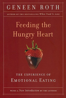 Feeding the Hungry Heart By Roth, Geneen