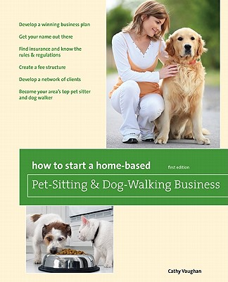 How to Start a Home-Based Pet-Sitting and Dog-Walking Business By Vaughan, Cathy